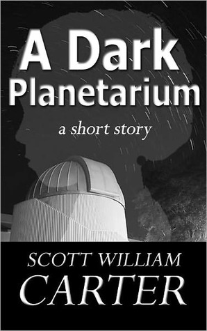 A Dark Planetarium by Scott William Carter