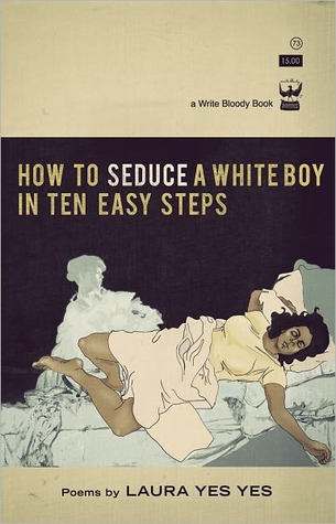 How to Seduce a White Boy in Ten Easy Steps by Laura Yes Yes