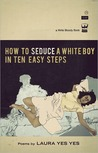 How to Seduce a White Boy in Ten Easy Steps