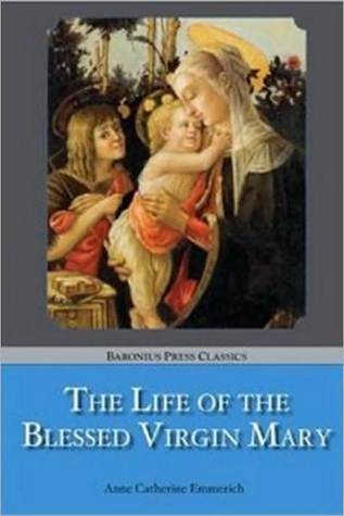 The Life of the Blessed Virgin Mary by Anna Katharina Emmerick