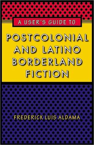 A User's Guide to Postcolonial and Latino Borderland Fiction