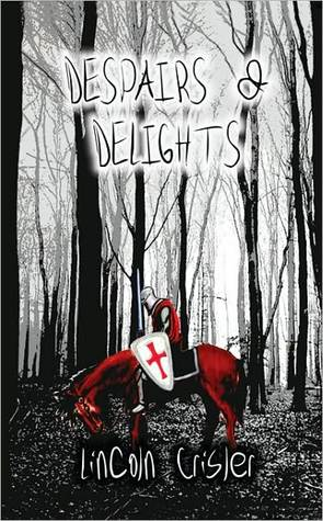 Despairs and Delights by Lincoln Crisler