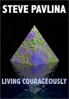 Steve Pavlina: Living Courageously