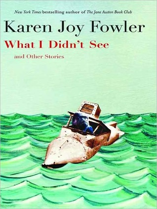What I Didn't See and Other Stories by Karen Joy Fowler
