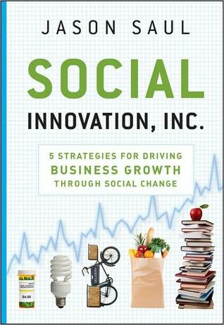 Social Innovation, Inc.: 5 Strategies for Driving Business Growth Through Social Change