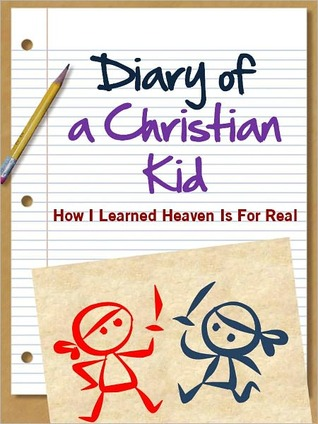 Diary of a Christian Kid: How I Learned Heaven is for Real (A Christian Non Wimpy Kid Book)