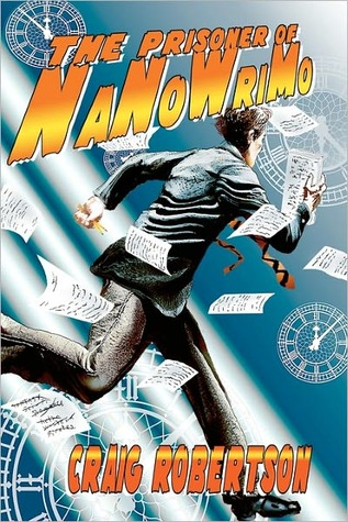 Write Now! the Prisoner of Nanowrimo by Craig    Robertson