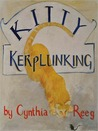 Kitty Kerplunking by Cynthia Reeg