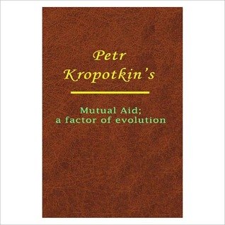 Mutual Aid; A Factor Of Evolution [ By: Petr Kropotkin ]