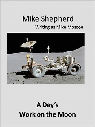 A Day's Work on the Moon by Mike Shepherd