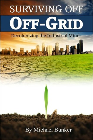 Surviving Off Off-Grid by Michael Bunker