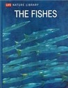 The Fishes (LIFE Nature Library)