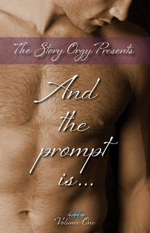 Story Orgy Presents And The Prompt Is by Em Woods