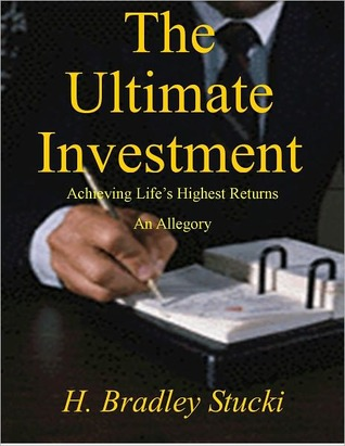 The Ultimate Investment, Achieving Life's Highest Returns, An... by Hunt A. Conrad