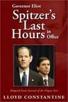 Governor Eliot Spitzer's Last Hours in Office: Adapted from Journal of the Plague Year