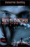 Born to Darkness (Immortal Destiny, #1)