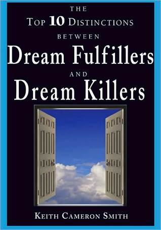 The Top 10 Distinctions between Dream Fulfillers and Dream Killers