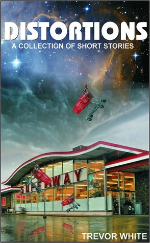 Distortions: A Collection of Short Stories