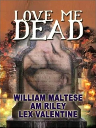 Love Me Dead by William Maltese