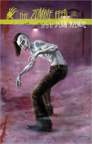 The Zombie Feed, Vol. 1 by Jason Sizemore