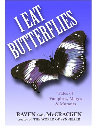 I Eat Butterflies by Raven c.s. McCracken