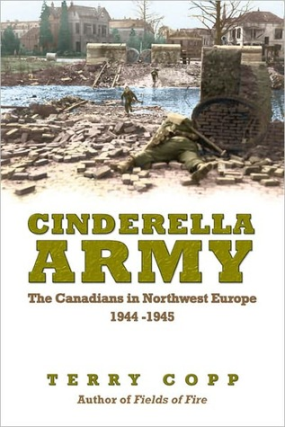 Cinderella Army: The Canadians in Northwest Europe, 1944-1945