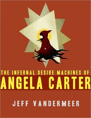 The Infernal Desire Machines of Angela Carter by Jeff VanderMeer