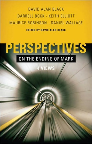 Download online Perspectives on the Ending of Mark by Maurice Robinson, David Alan Black, Darrell L. Bock, Keith Elliott, Daniel    Wallace PDF