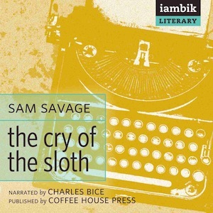 The  Cry of the Sloth by Sam Savage