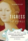 The Tigress of Forl by Elizabeth Lev