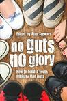 No Guts No Glory: How To Build Youth Ministry That Lasts