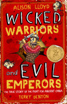 Wicked Warriors and Evil Emperors: The True Story of the Fight for Ancient China