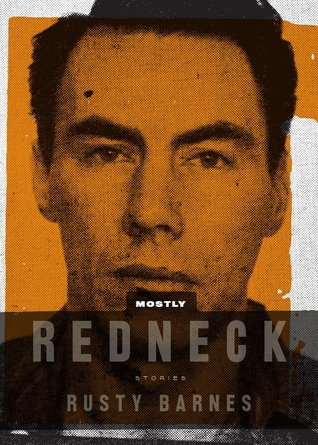 Mostly Redneck by Rusty Barnes