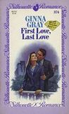 First Love, Last Love by Ginna Gray