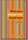 What Every Intranet Team Should Know by James  Robertson