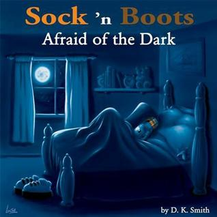 Sock n Boots - Afraid of the Dark by D.K. Smith
