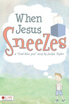 When Jesus Sneezes by Jaclyn Taylor
