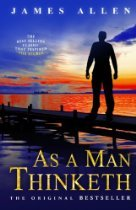 As a Man Thinketh by James Allen