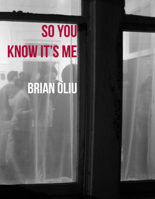 So You Know It's Me by Brian Oliu