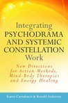 Integrating Psychodrama and Systemic Constellation Work by Karen Carnabucci