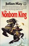 The Nonborn King by Julian May