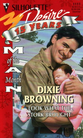 Look What The Stork Brought (Man Of The Month) by Dixie Browning