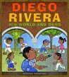Diego Rivera: His World and Ours by Duncan Tonatiuh