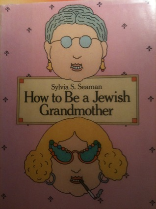 How to Be a Jewish Grandmother by Sylvia Bernstein Seaman