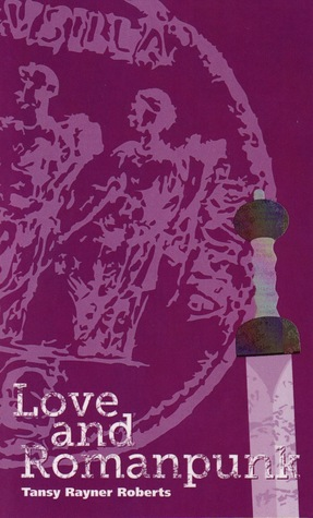 Love and Romanpunk by Tansy Rayner Roberts