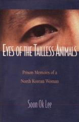 Eyes of the Tailless Animals: Prison Memoirs of a North Korean Woman