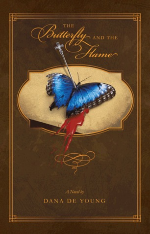 The Butterfly and the Flame by Dana De Young