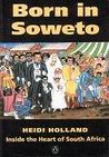 Born in Soweto: Inside the Heart of South Africa