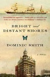 Bright and Distant Shores by Dominic Smith
