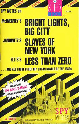 Spy Notes on McInerney's Bright Lights, Big City, Janowitz's Slaves of New York, Ellis's Less Than Zero, and All Those Other Hip Urban Novels of the 1980s